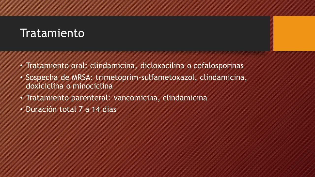 Tratamiento Tratamiento oral: clindamicina, dicloxacilina o cefalosporinas.