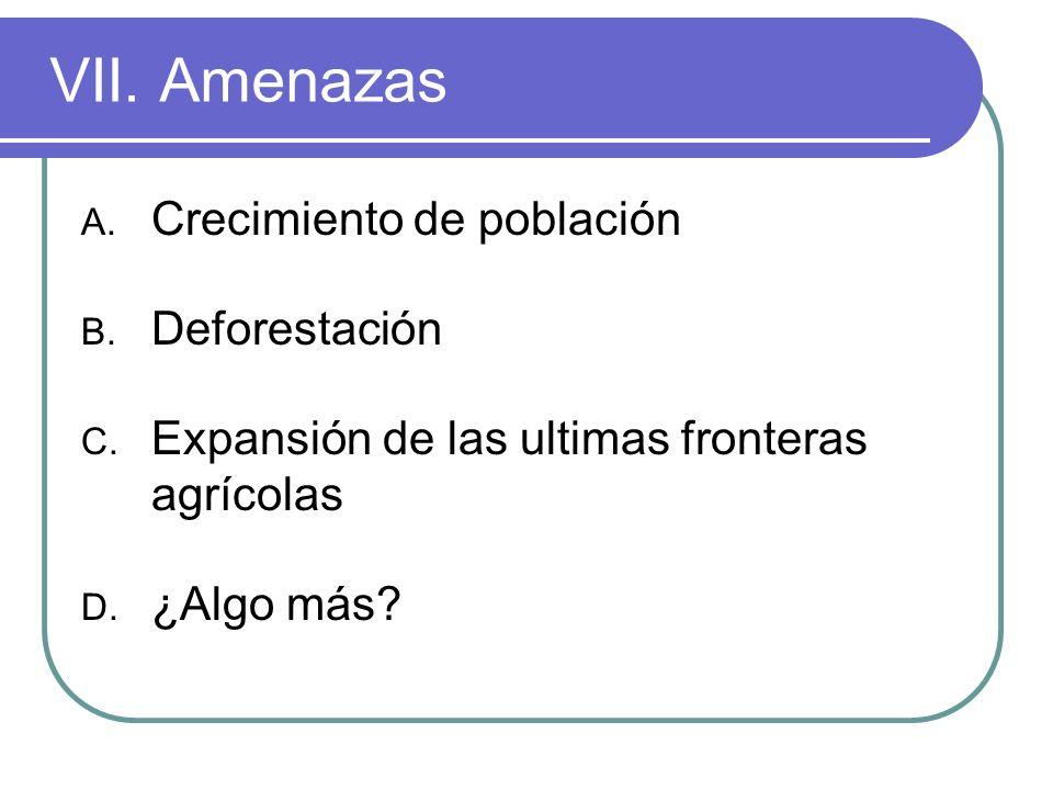VII. Amenazas Crecimiento de población Deforestación