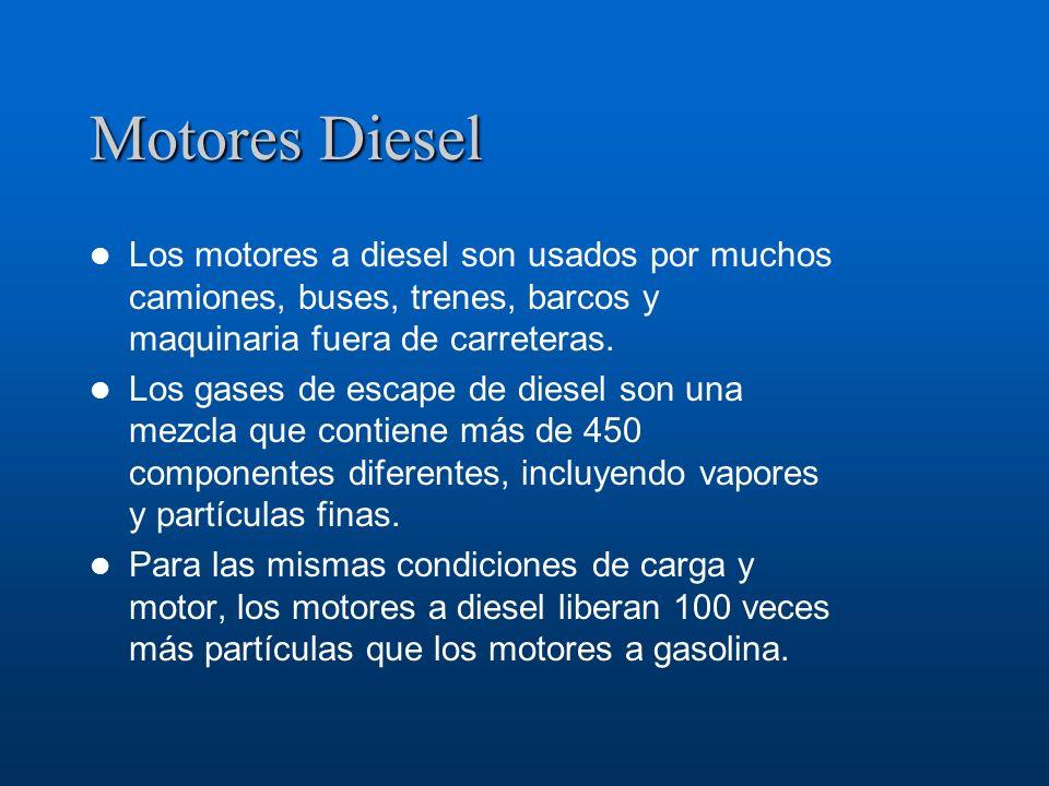 Motores Diesel Los motores a diesel son usados por muchos camiones, buses, trenes, barcos y maquinaria fuera de carreteras.