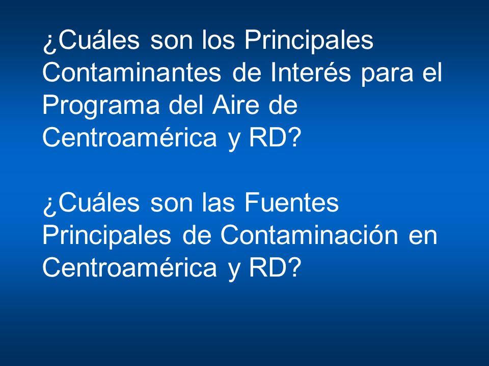 ¿Cuáles son los Principales Contaminantes de Interés para el Programa del Aire de Centroamérica y RD ¿Cuáles son las Fuentes Principales de Contaminación en Centroamérica y RD