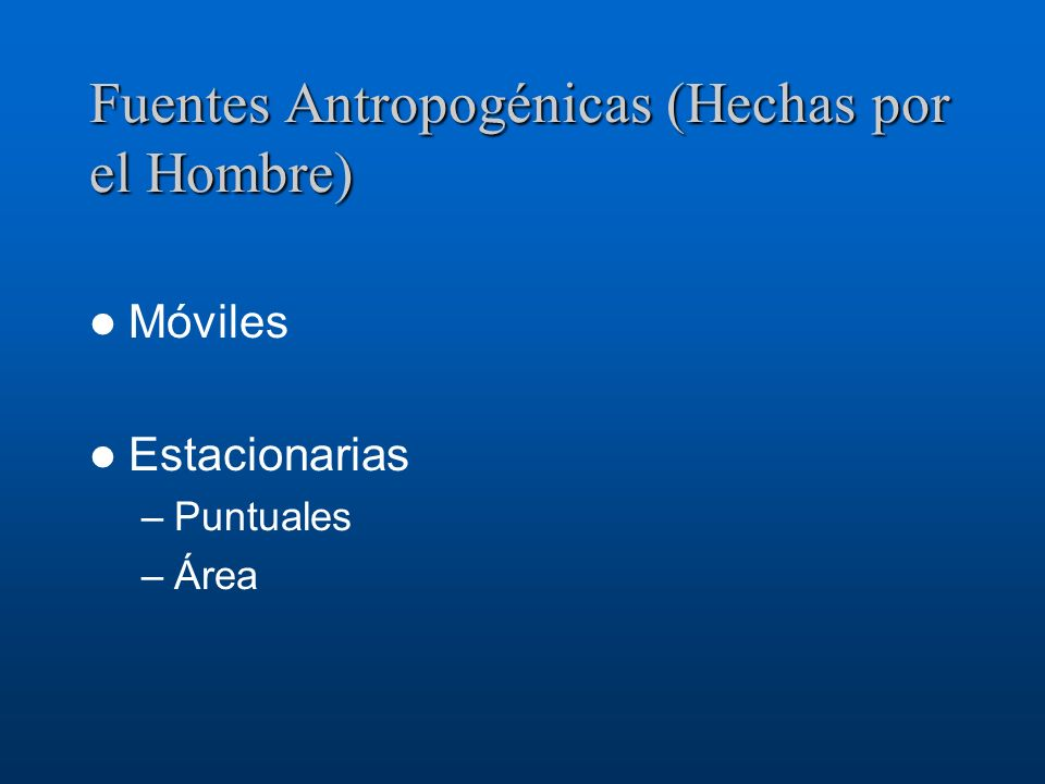 Fuentes Antropogénicas (Hechas por el Hombre)
