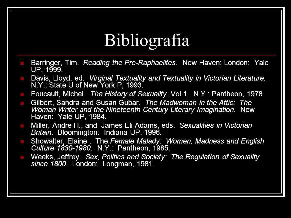 Bibliografia Barringer, Tim. Reading the Pre-Raphaelites. New Haven; London: Yale UP, 1999.