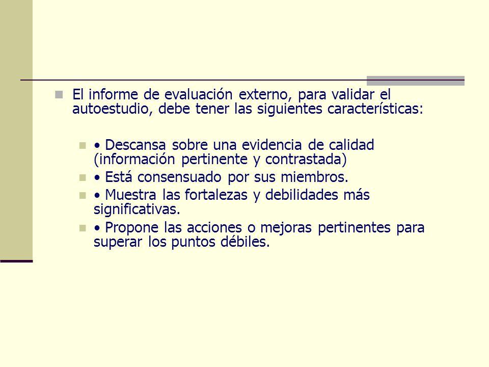 El informe de evaluación externo, para validar el autoestudio, debe tener las siguientes características: