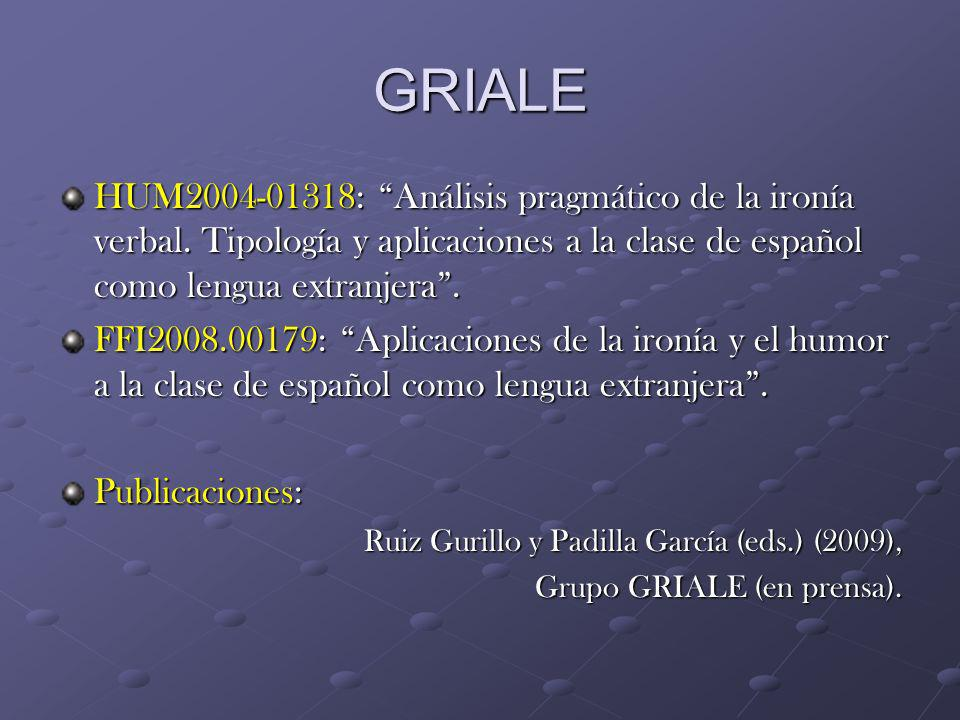 GRIALE HUM2004-01318: Análisis pragmático de la ironía verbal. Tipología y aplicaciones a la clase de español como lengua extranjera .