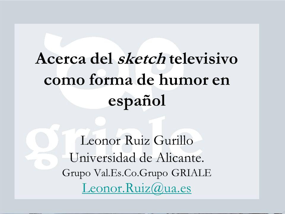 Acerca del sketch televisivo como forma de humor en español Leonor Ruiz Gurillo Universidad de Alicante.