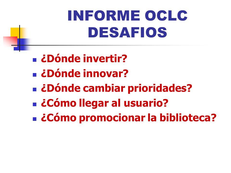 INFORME OCLC DESAFIOS ¿Dónde invertir ¿Dónde innovar