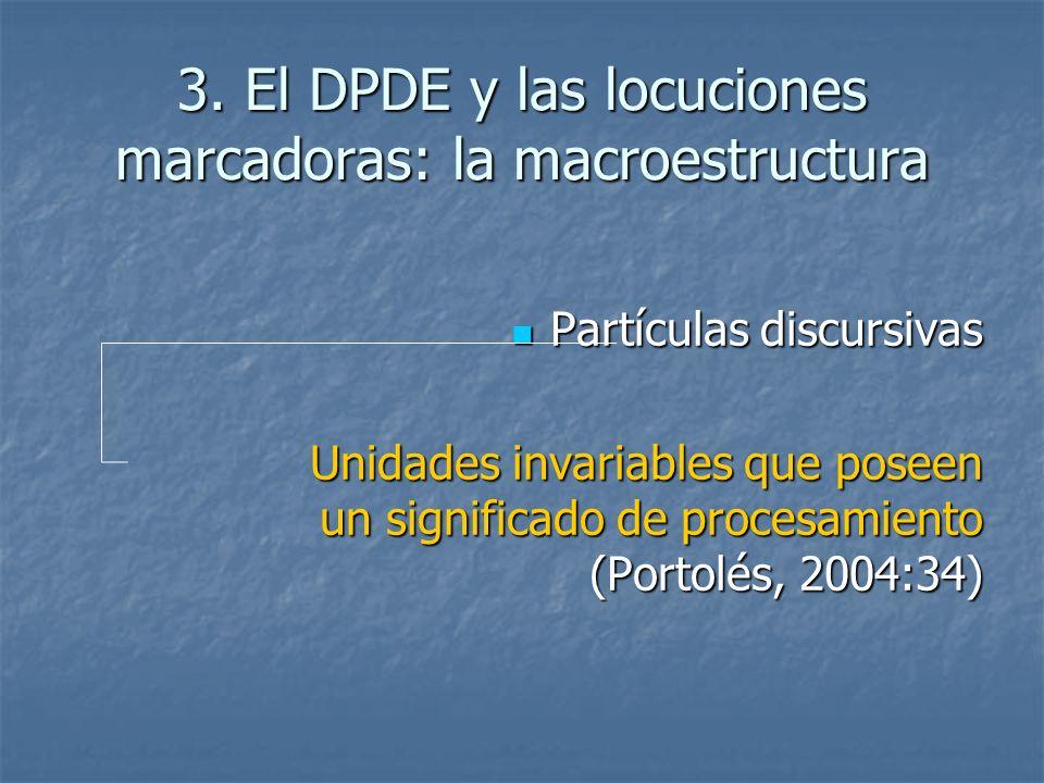 3. El DPDE y las locuciones marcadoras: la macroestructura