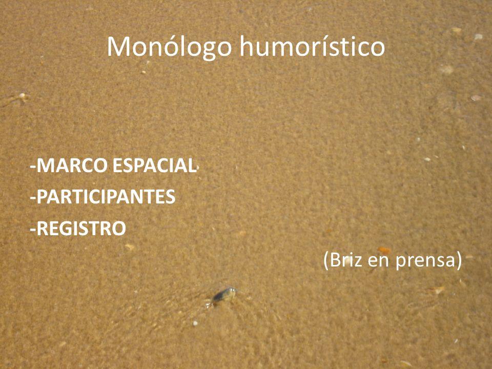 Monólogo humorístico -MARCO ESPACIAL -PARTICIPANTES -REGISTRO