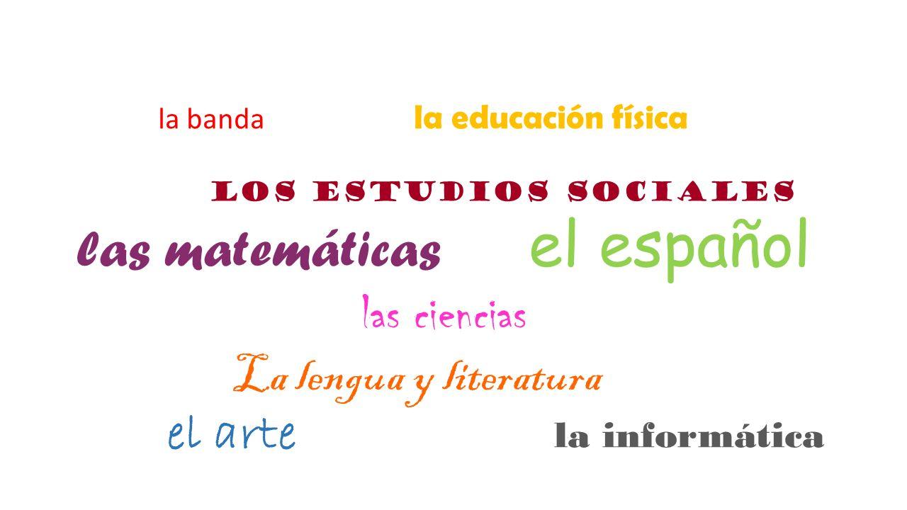 las matemáticas el español las ciencias La lengua y literatura