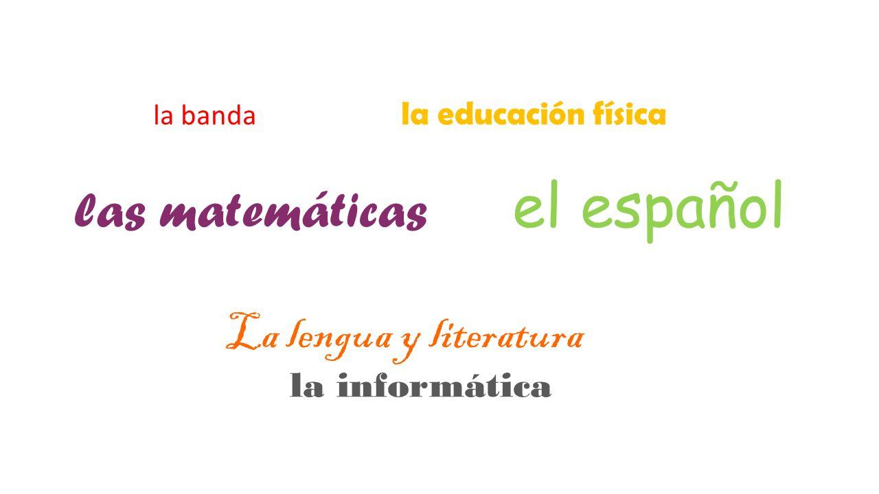 las matemáticas el español La lengua y literatura