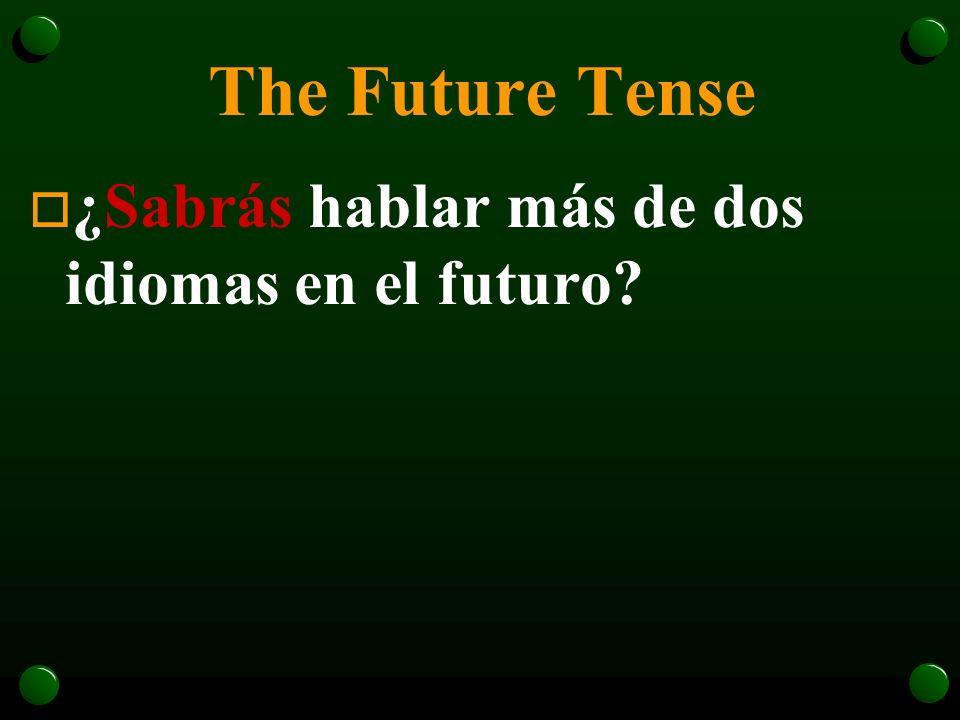 The Future Tense ¿Sabrás hablar más de dos idiomas en el futuro