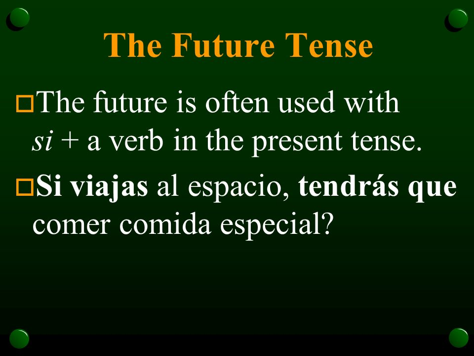 The Future TenseThe future is often used with si + a verb in the present tense.