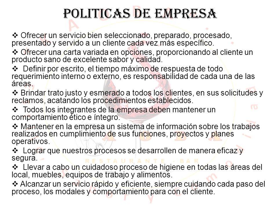 POLITICAS DE EMPRESA Ofrecer un servicio bien seleccionado, preparado, procesado, presentado y servido a un cliente cada vez más específico.