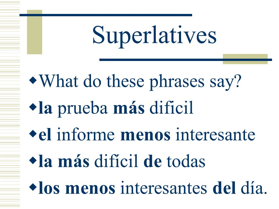 Superlatives What do these phrases say la prueba más dificil
