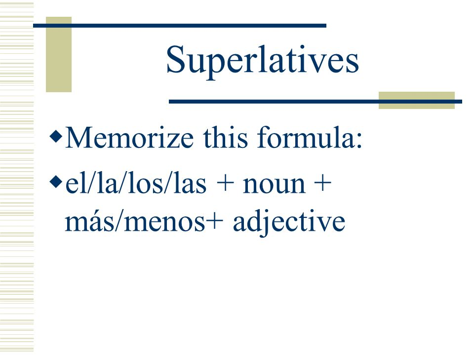 Superlatives Memorize this formula: