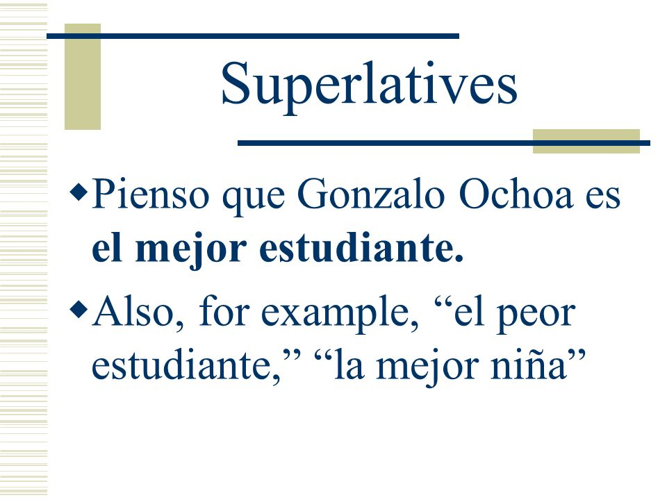 Superlatives Pienso que Gonzalo Ochoa es el mejor estudiante.
