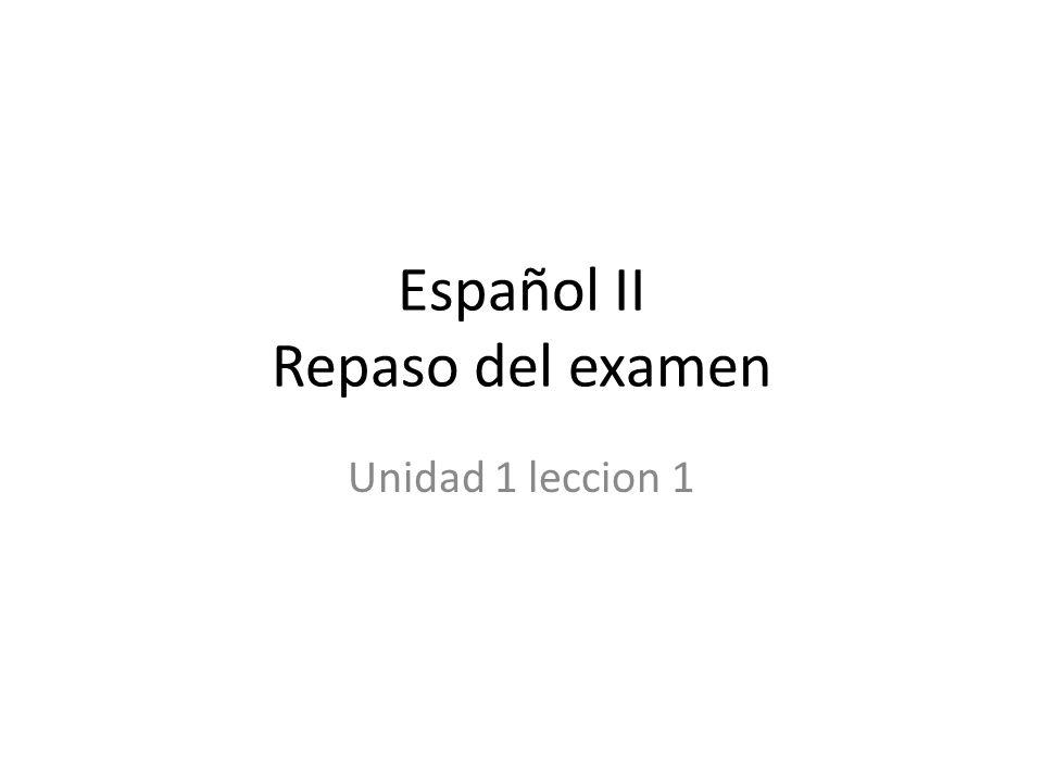 Español II Repaso del examen