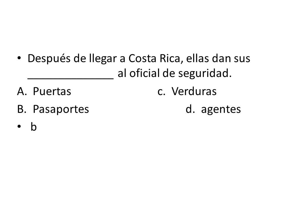 Después de llegar a Costa Rica, ellas dan sus ______________ al oficial de seguridad.