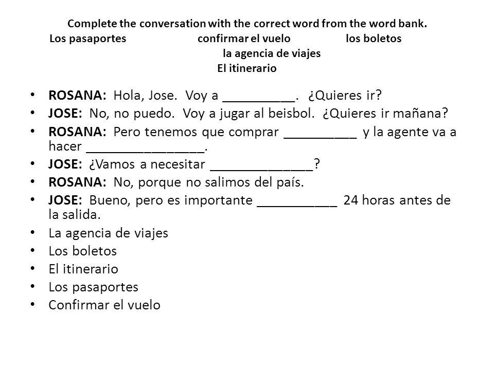 ROSANA: Hola, Jose. Voy a __________. ¿Quieres ir