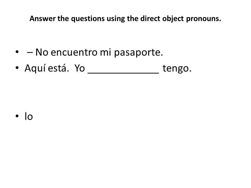 Answer the questions using the direct object pronouns.