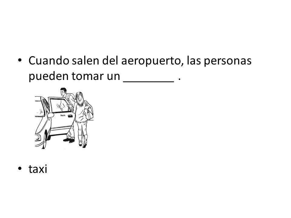 Cuando salen del aeropuerto, las personas pueden tomar un ________ .