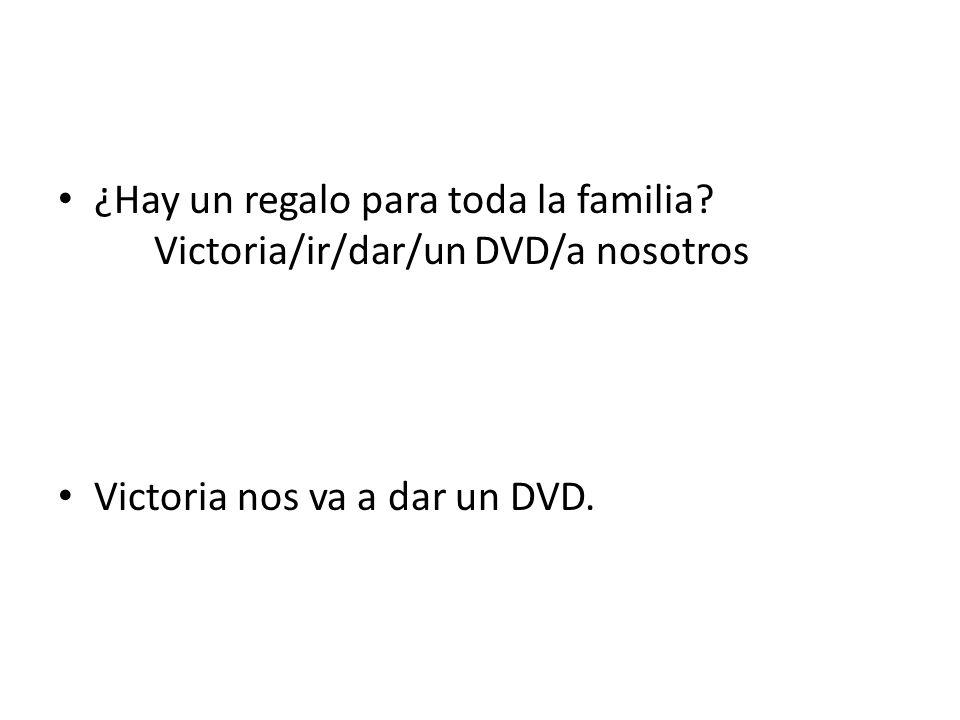 ¿Hay un regalo para toda la familia Victoria/ir/dar/un DVD/a nosotros