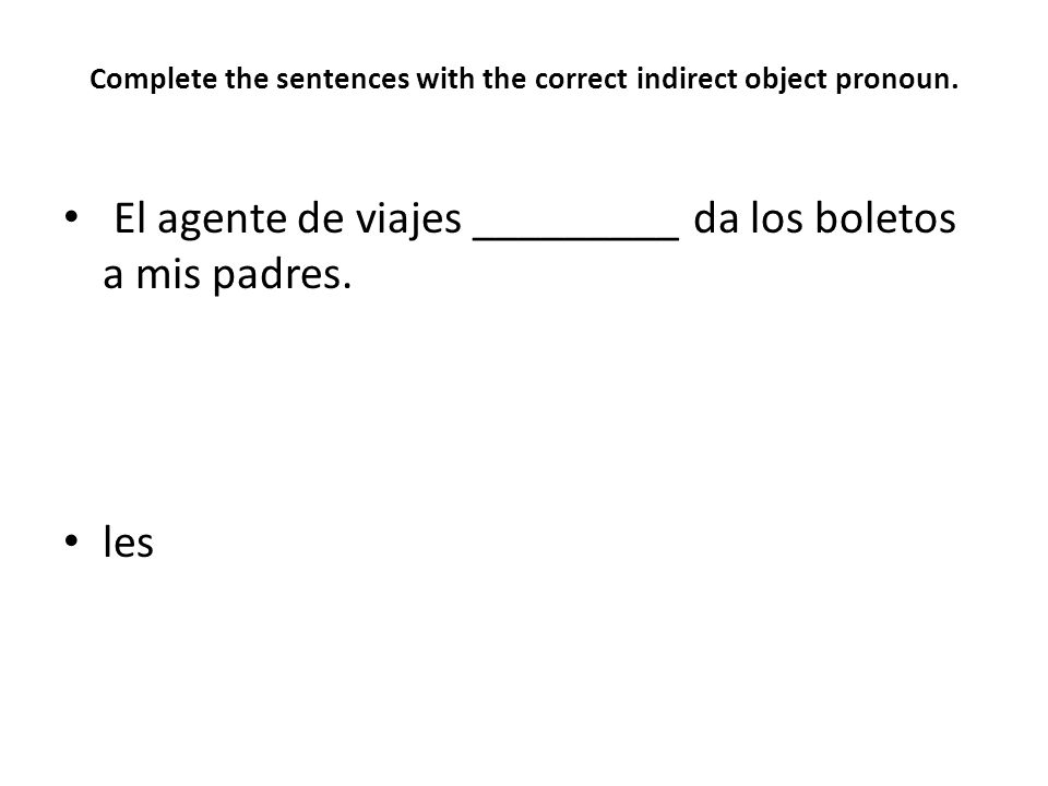 Complete the sentences with the correct indirect object pronoun.
