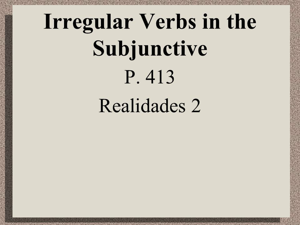 Irregular Verbs in the Subjunctive