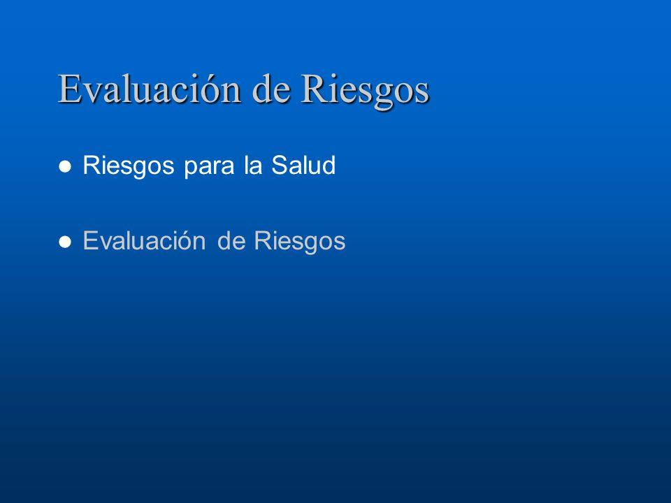 Evaluación de Riesgos Riesgos para la Salud Evaluación de Riesgos