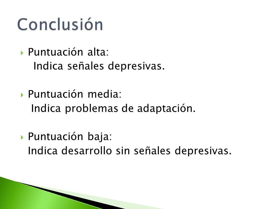 Conclusión Puntuación alta: Indica señales depresivas.
