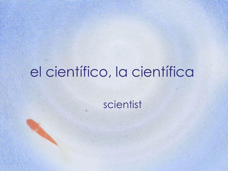 el científico, la científica