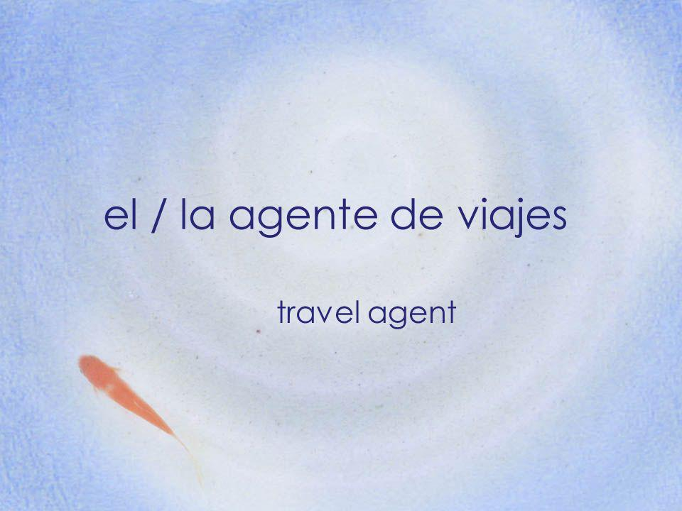 el / la agente de viajes travel agent