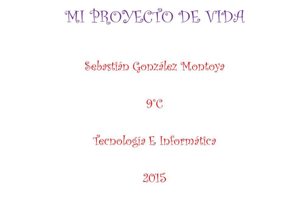 Sebastián González Montoya 9°C Tecnología E Informática 2015
