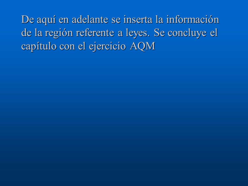De aquí en adelante se inserta la información de la región referente a leyes.