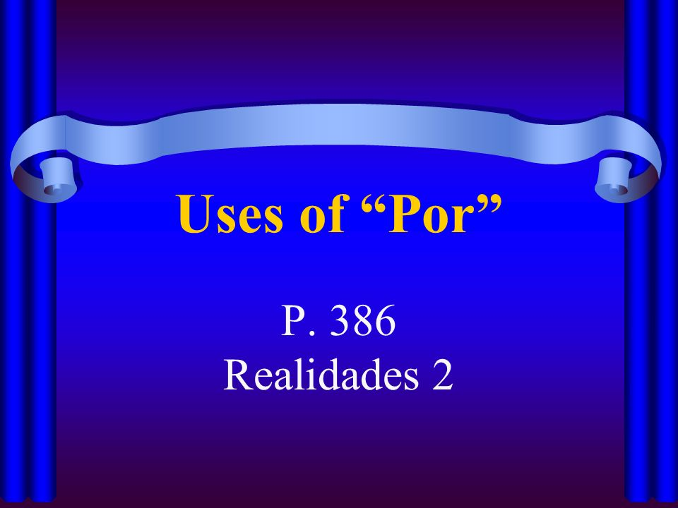 Uses of Por P. 386 Realidades 2