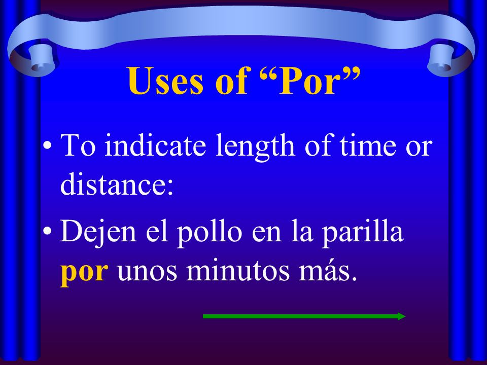 Uses of Por To indicate length of time or distance: