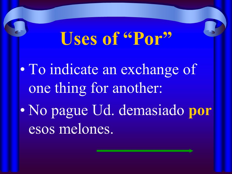 Uses of Por To indicate an exchange of one thing for another: