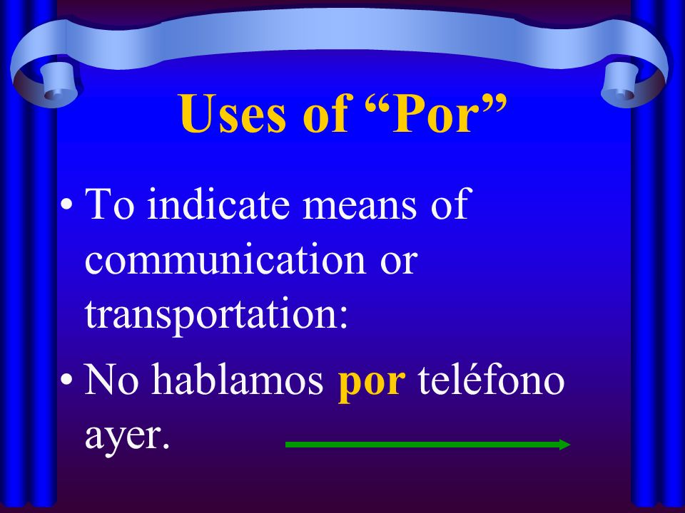Uses of Por To indicate means of communication or transportation: