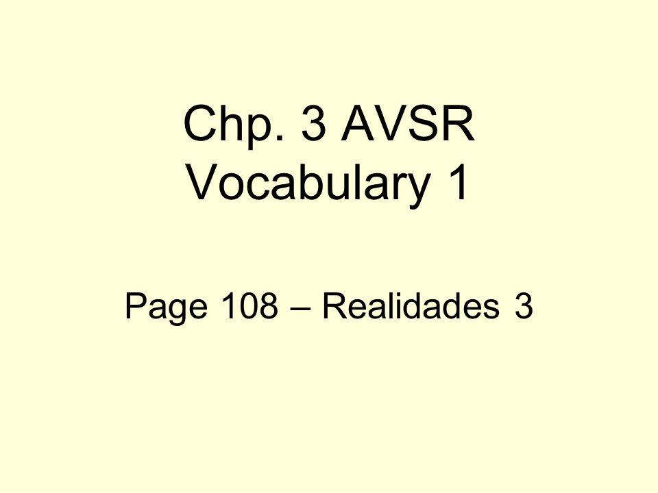 Chp. 3 AVSR Vocabulary 1 Page 108 – Realidades 3