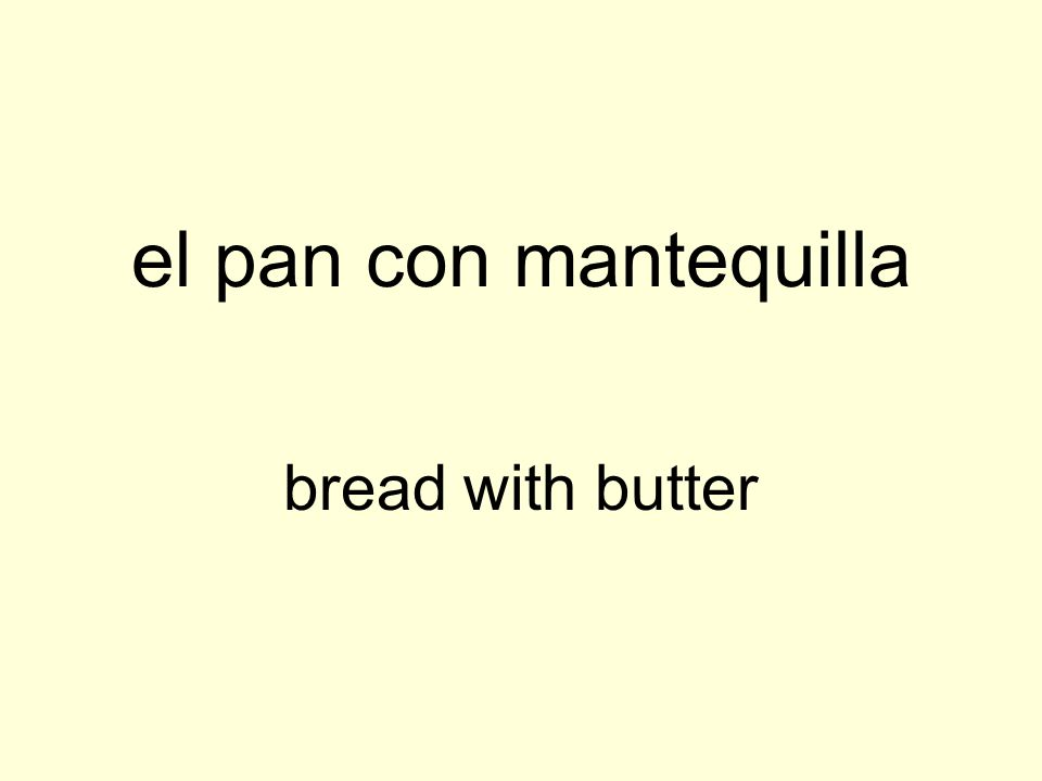 el pan con mantequilla bread with butter