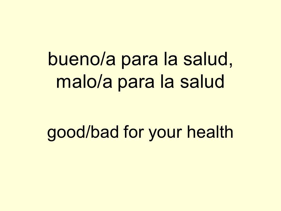 bueno/a para la salud, malo/a para la salud
