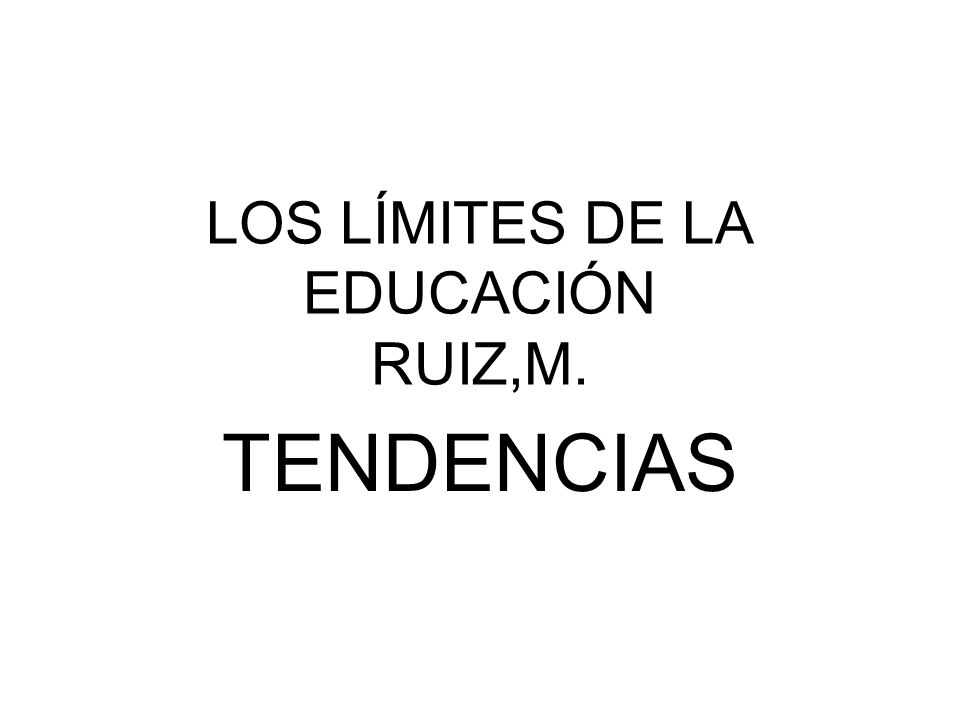 LOS LÍMITES DE LA EDUCACIÓN RUIZ,M.