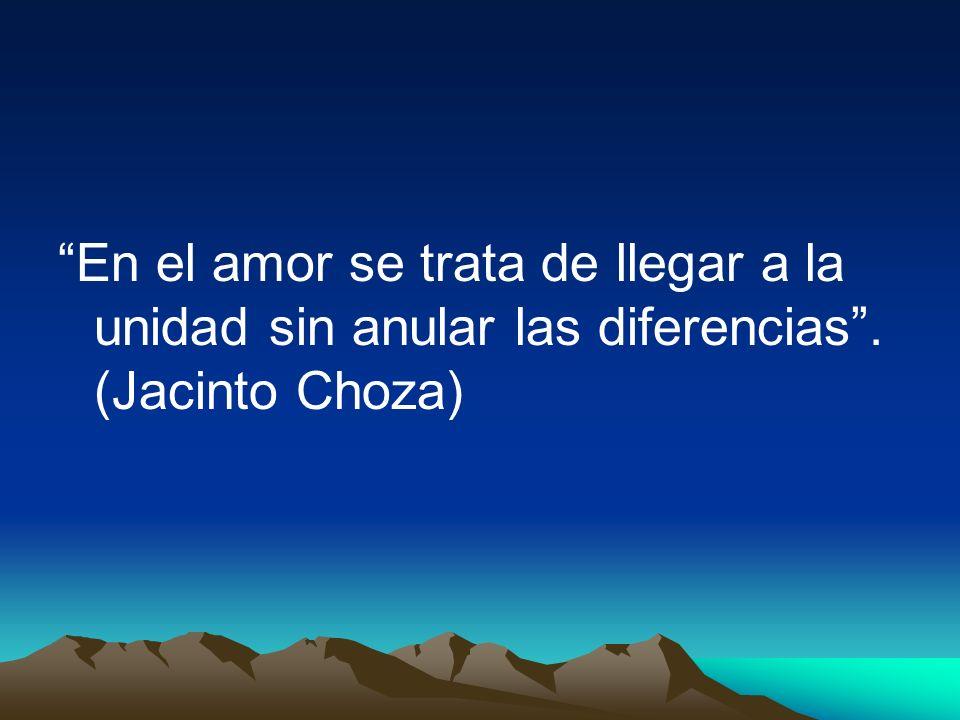 En el amor se trata de llegar a la unidad sin anular las diferencias