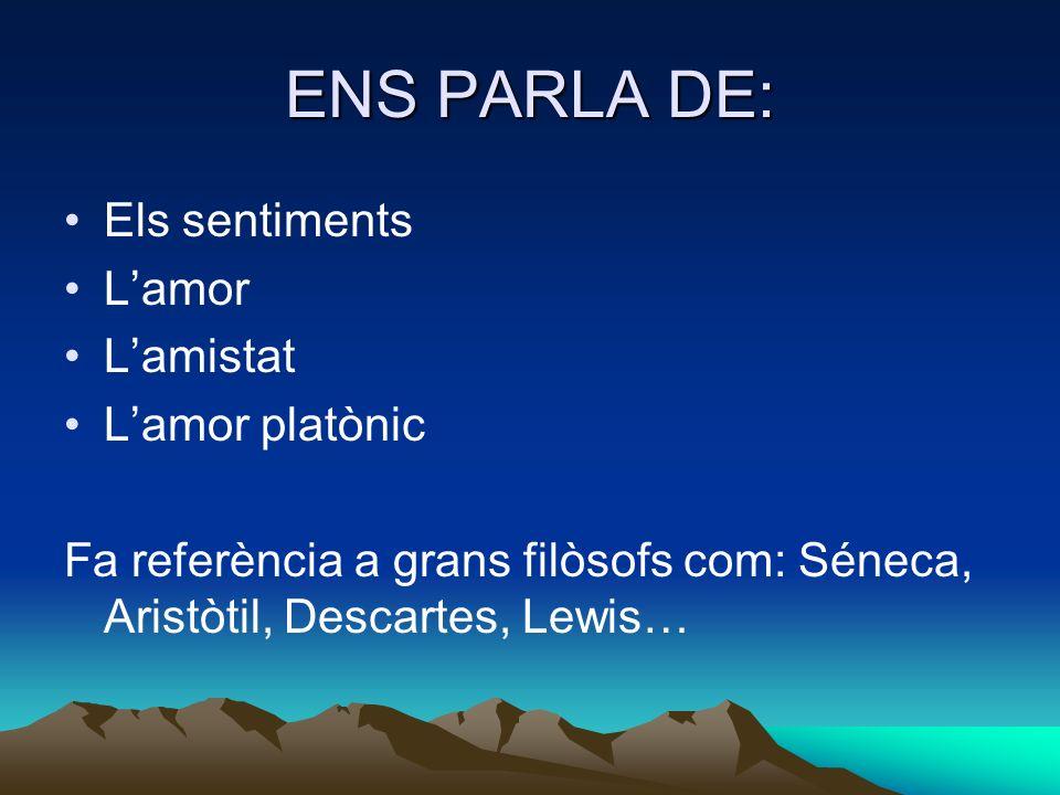 ENS PARLA DE: Els sentiments L'amor L'amistat L'amor platònic