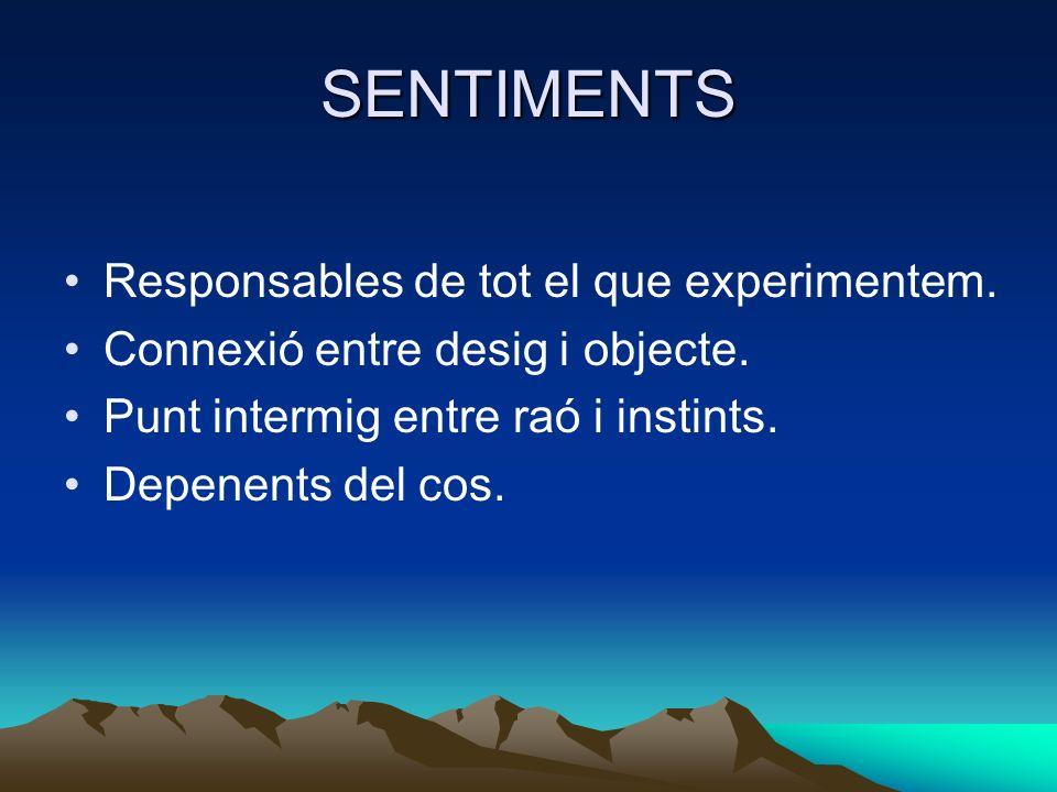SENTIMENTS Responsables de tot el que experimentem.
