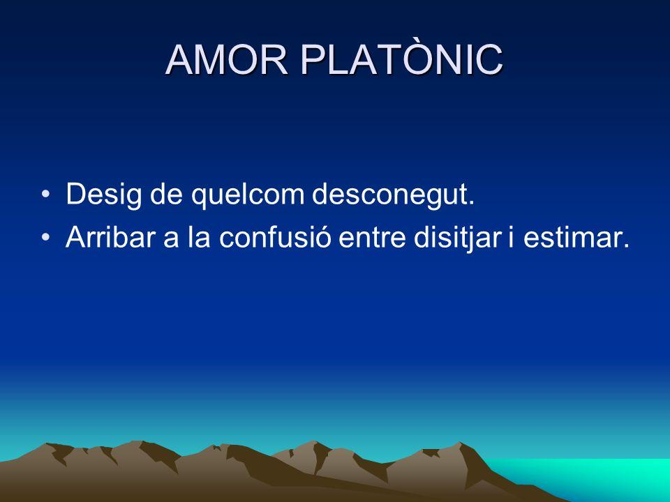 AMOR PLATÒNIC Desig de quelcom desconegut.