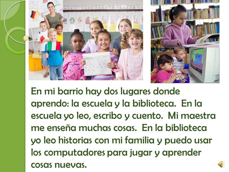 En mi barrio hay dos lugares donde aprendo: la escuela y la biblioteca