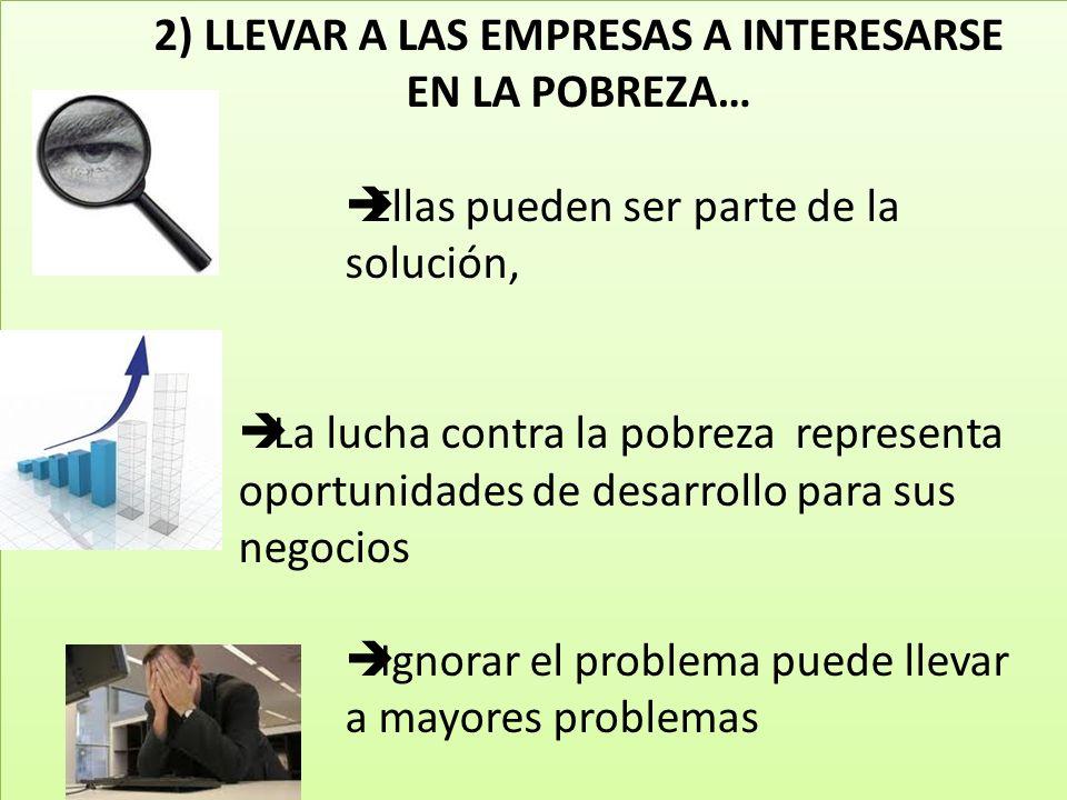 2) LLEVAR A LAS EMPRESAS A INTERESARSE EN LA POBREZA…