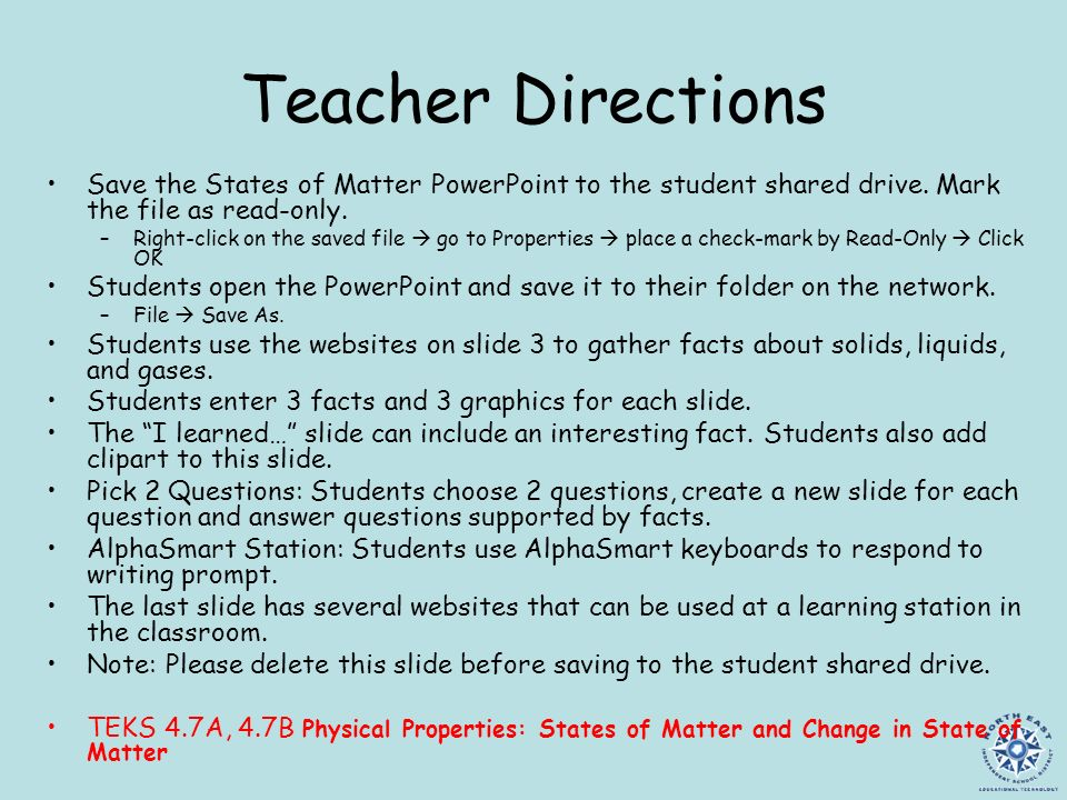Teacher Directions Save the States of Matter PowerPoint to the student shared drive. Mark the file as read-only.