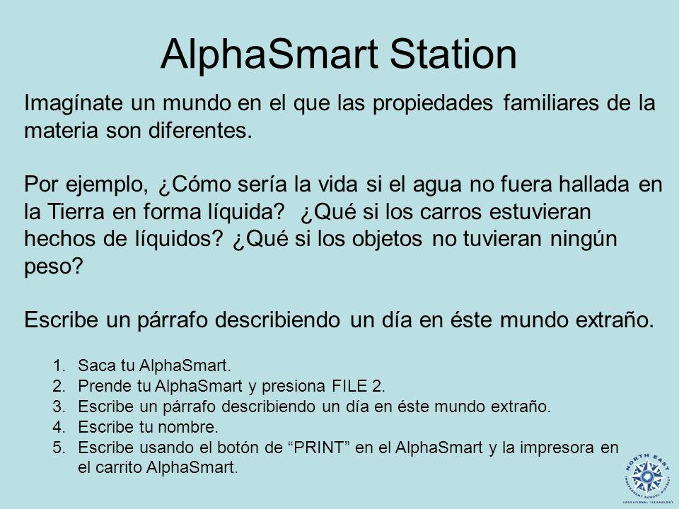 AlphaSmart Station Imagínate un mundo en el que las propiedades familiares de la materia son diferentes.
